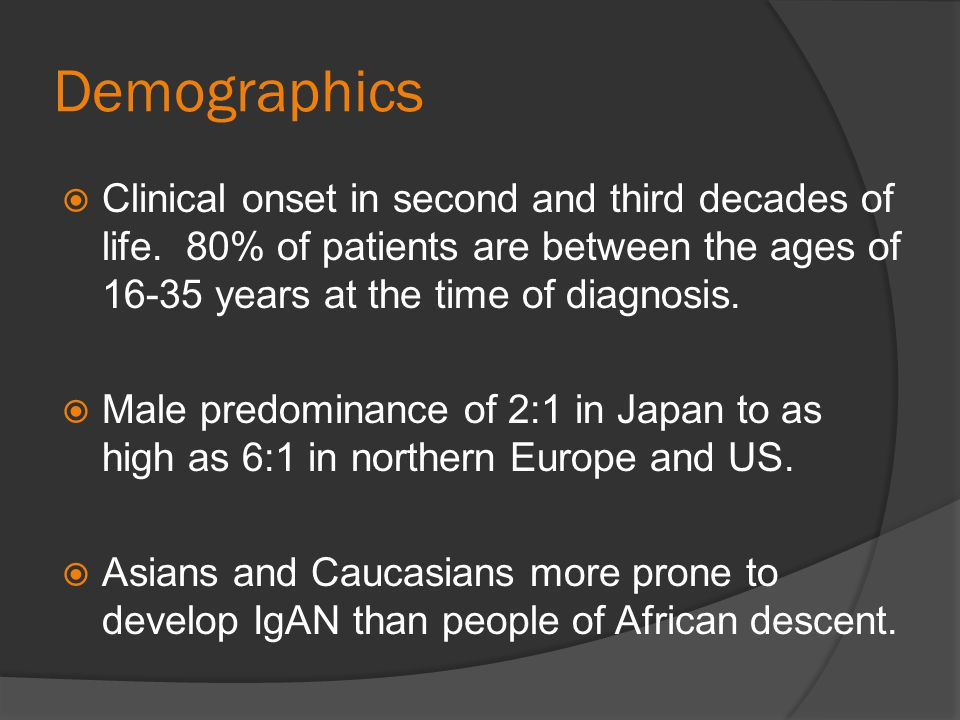 Demographics Clinical onset in second and third decades of life. 80% of patients are between the ages of 16-35 years at the time of diagnosis.