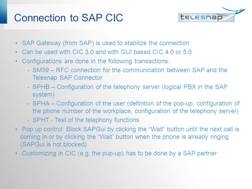 Connection to SAP CIC SAP Gateway (from SAP) is used to stabilize the connection. Can be used with CIC 3.0 and with GUI based CIC 4.0 or 5.0.