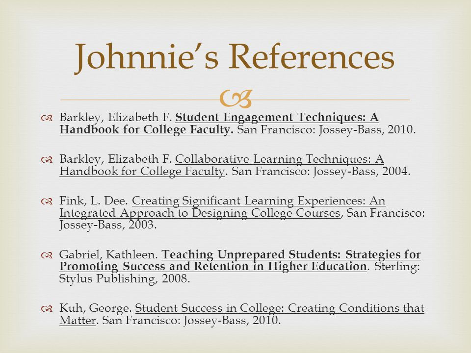 Johnnie's References Barkley, Elizabeth F. Student Engagement Techniques: A Handbook for College Faculty. San Francisco: Jossey-Bass, 2010.