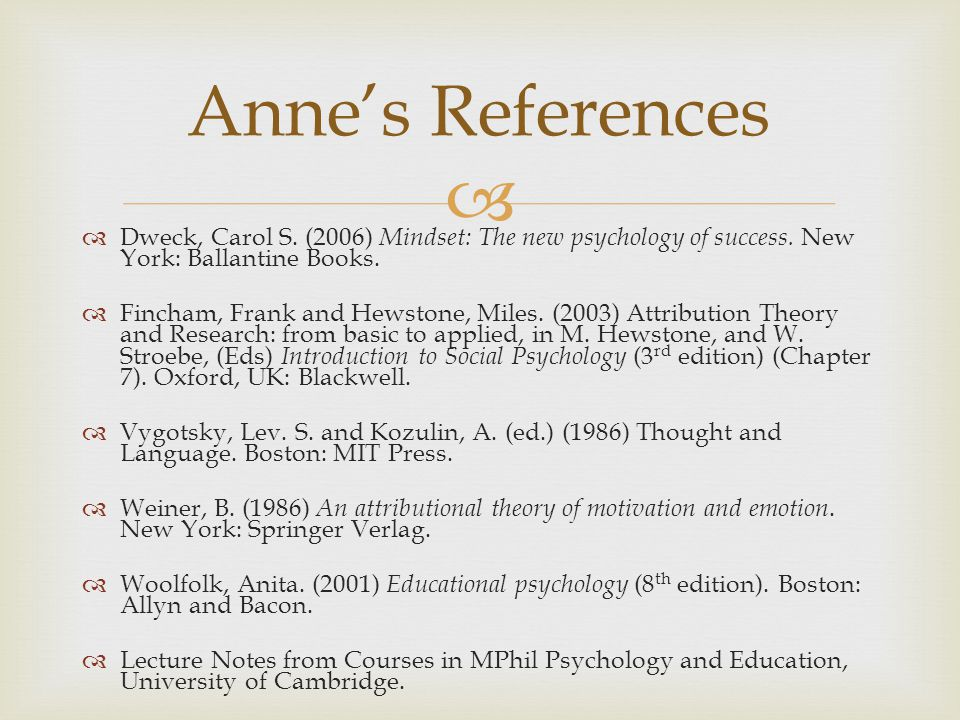 Anne's References Dweck, Carol S. (2006) Mindset: The new psychology of success. New York: Ballantine Books.