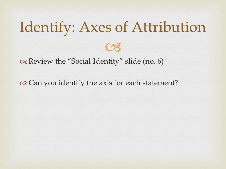 Identify: Axes of Attribution