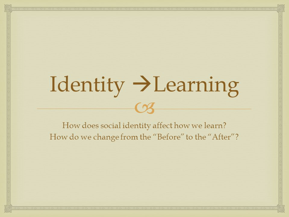 Identity Learning How does social identity affect how we learn