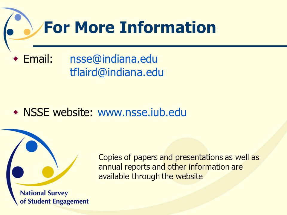 For More Information Email: nsse@indiana.edu tflaird@indiana.edu. NSSE website: www.nsse.iub.edu.