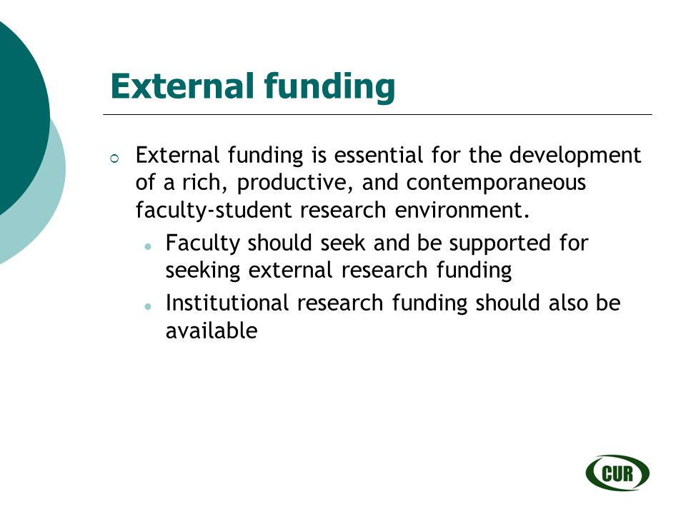 External funding External funding is essential for the development of a rich, productive, and contemporaneous faculty-student research environment.