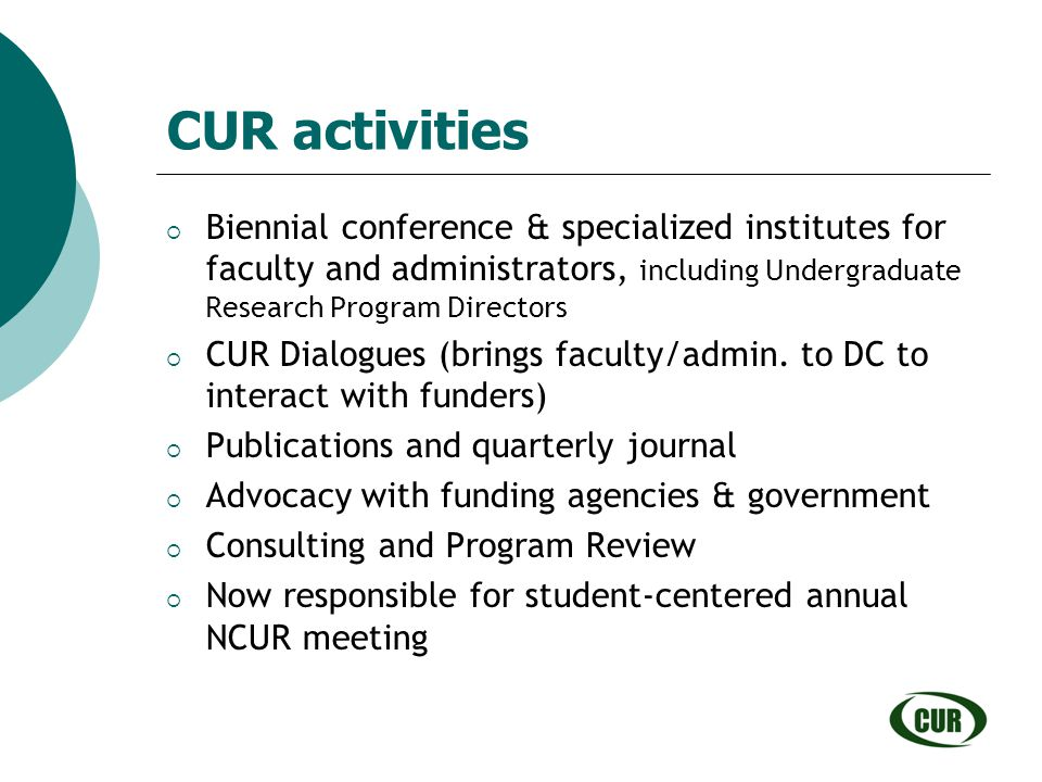 CUR activities Biennial conference & specialized institutes for faculty and administrators, including Undergraduate Research Program Directors.