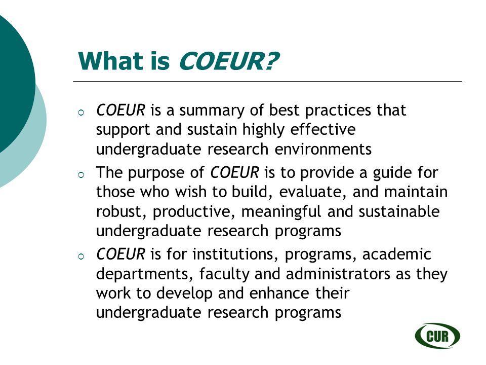 What is COEUR COEUR is a summary of best practices that support and sustain highly effective undergraduate research environments.