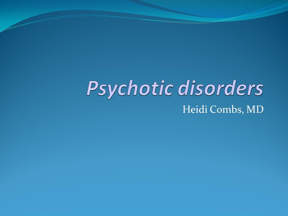 Psychotic disorders Heidi Combs, MD