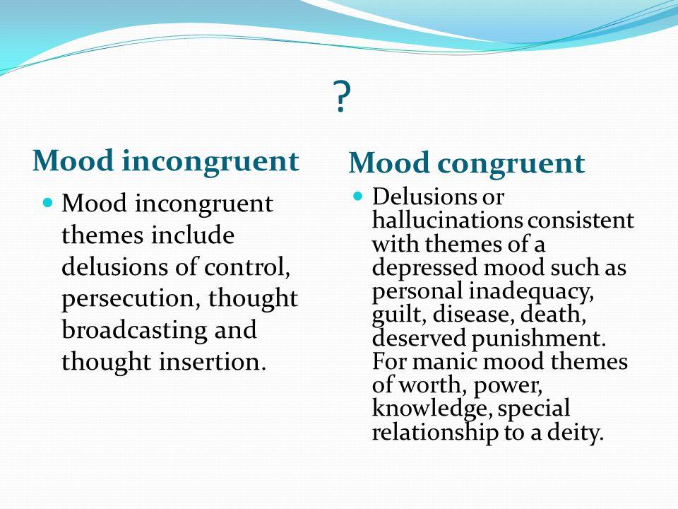 Mood incongruent Mood congruent