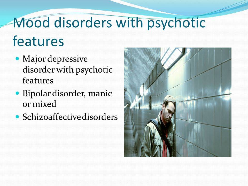 Mood disorders with psychotic features