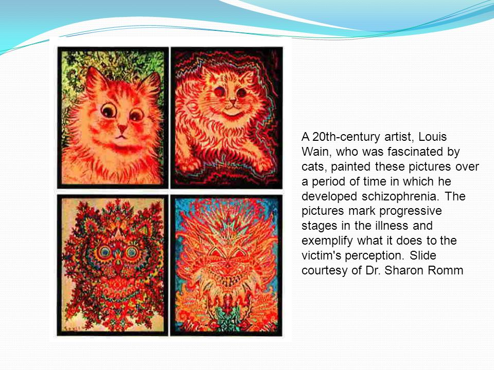 A 20th-century artist, Louis Wain, who was fascinated by cats, painted these pictures over a period of time in which he developed schizophrenia.