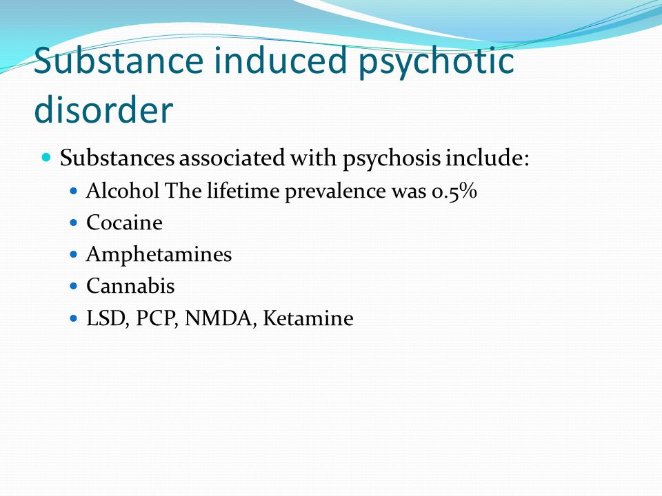 Substance induced psychotic disorder