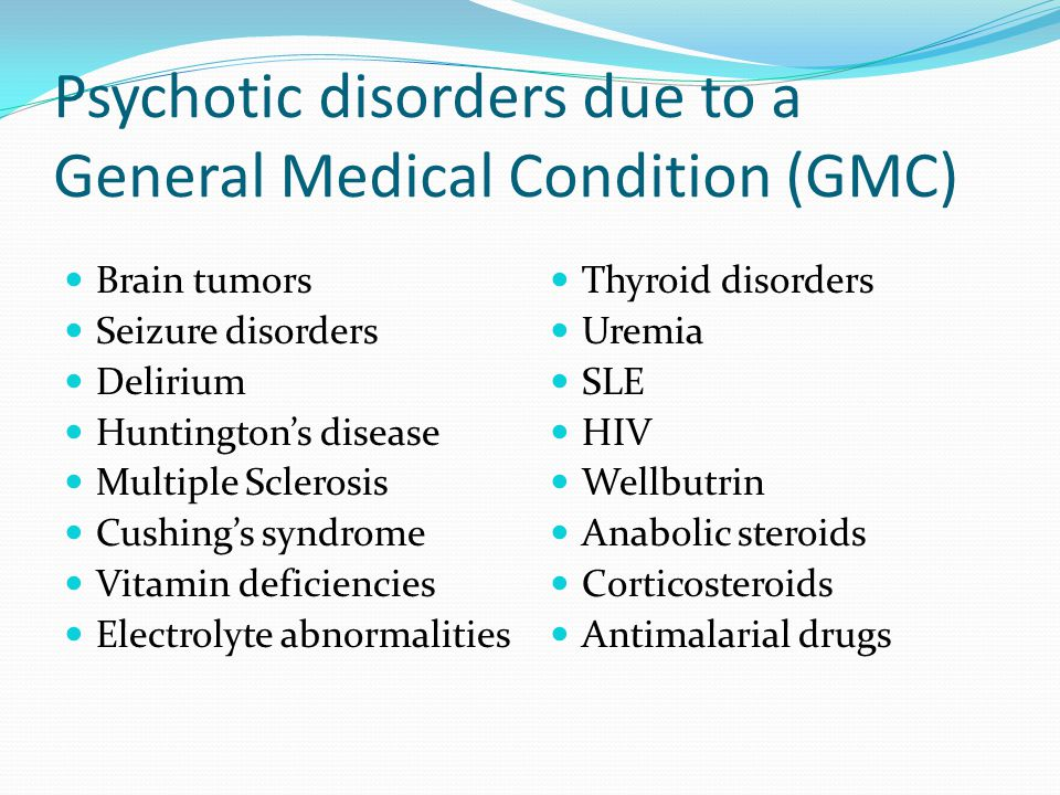 Psychotic disorders due to a General Medical Condition (GMC)