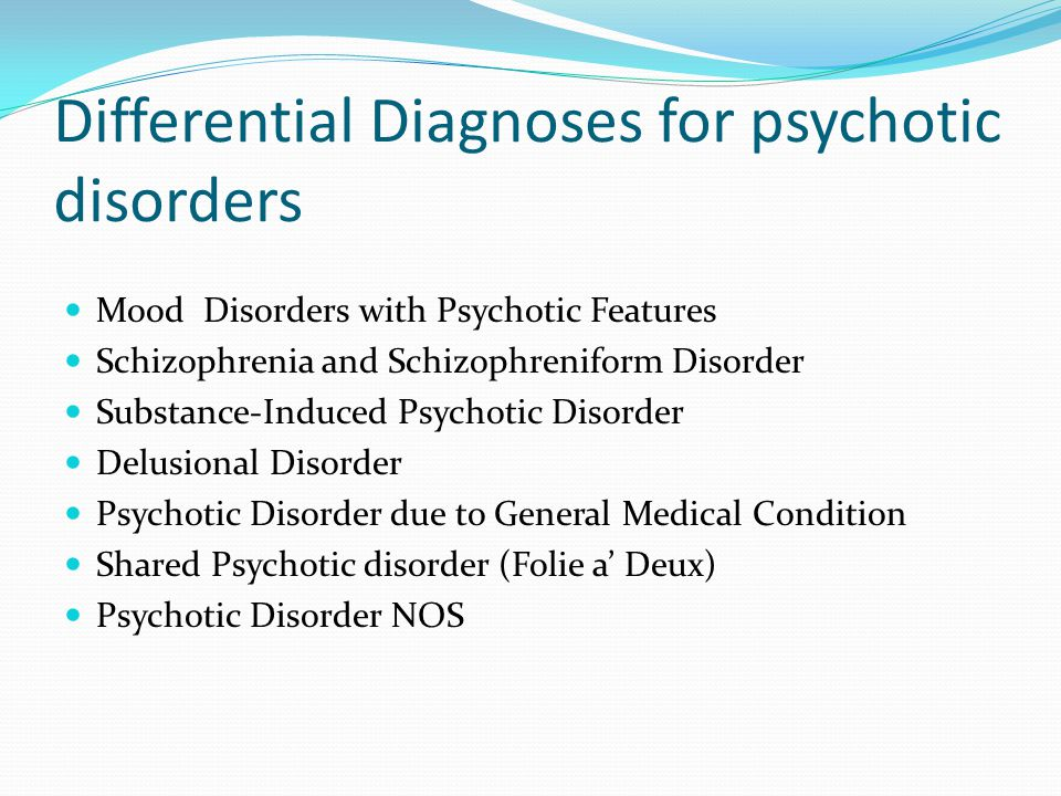 Differential Diagnoses for psychotic disorders