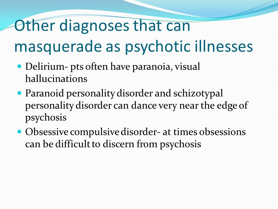 Other diagnoses that can masquerade as psychotic illnesses