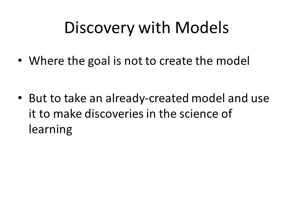 Discovery with Models Where the goal is not to create the model