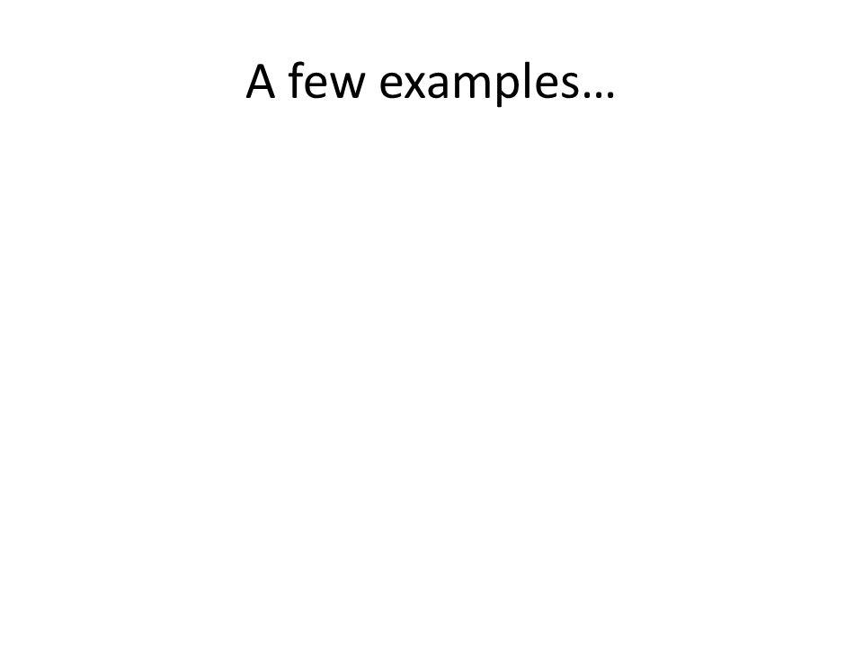 A few examples…