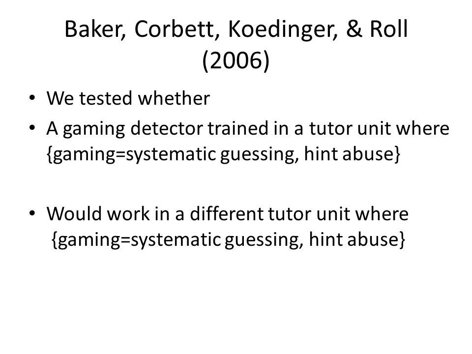 Baker, Corbett, Koedinger, & Roll (2006)