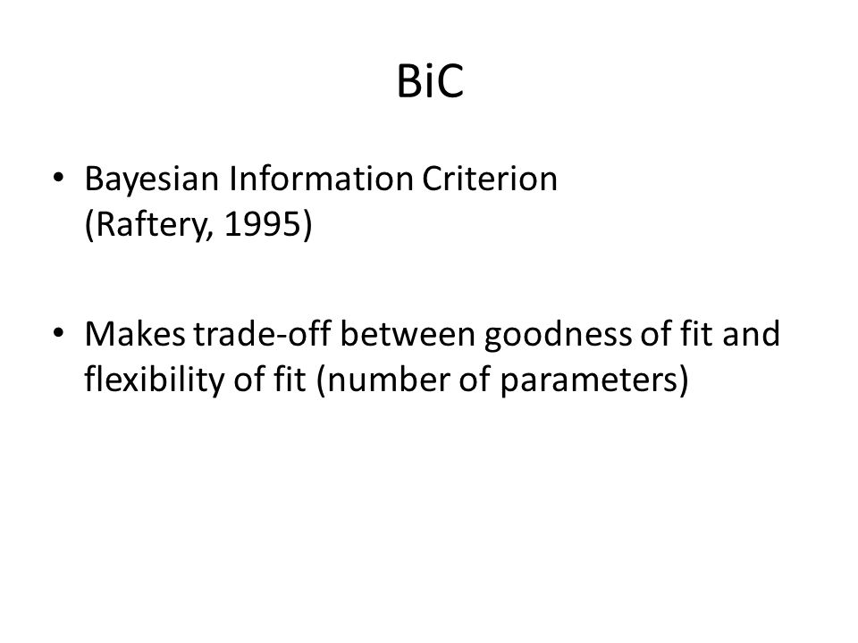 BiC Bayesian Information Criterion (Raftery, 1995)