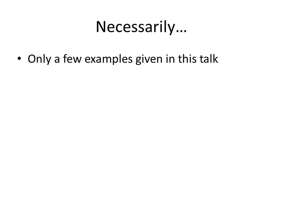 Necessarily… Only a few examples given in this talk