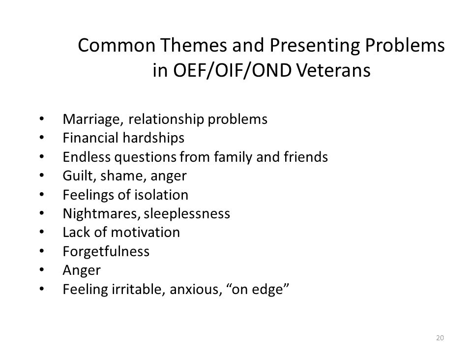 Common Themes and Presenting Problems in OEF/OIF/OND Veterans