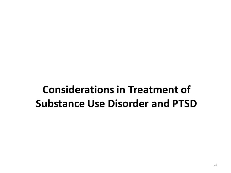 Considerations in Treatment of Substance Use Disorder and PTSD