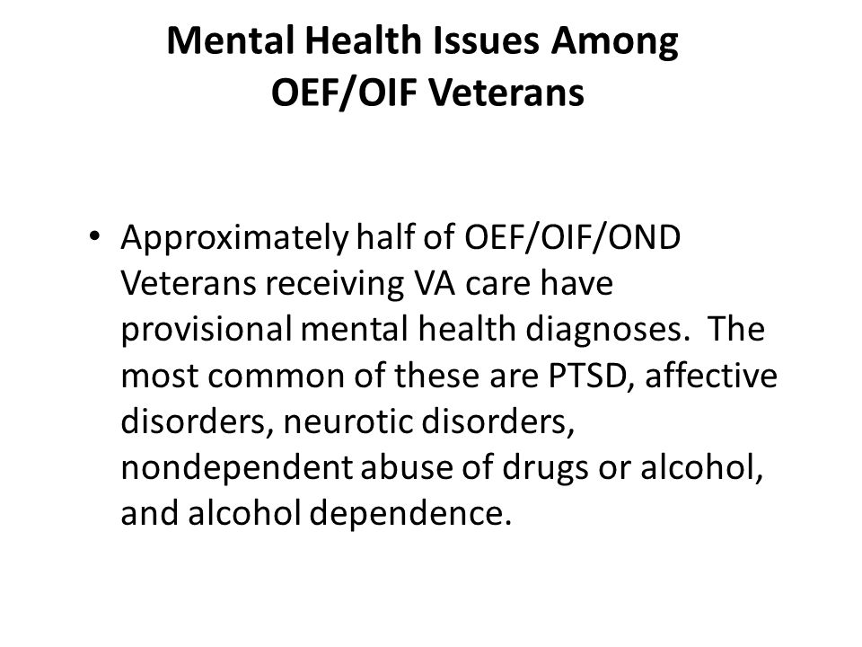 Mental Health Issues Among OEF/OIF Veterans