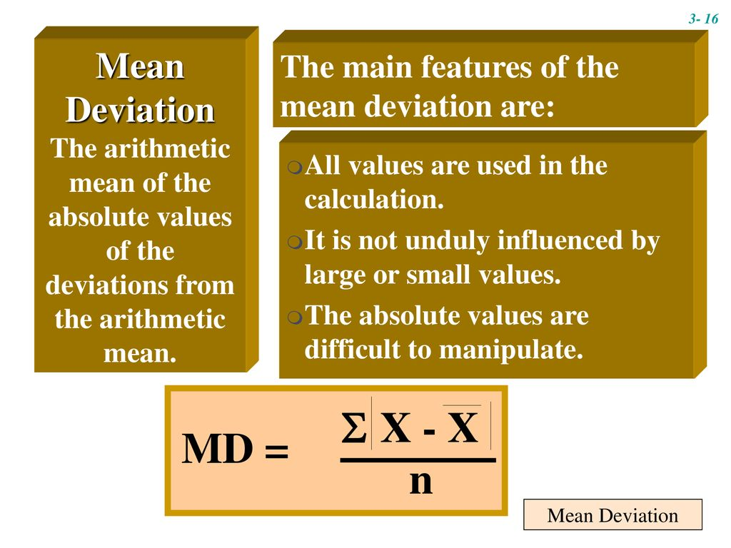 3- 16 Mean Deviation The arithmetic mean of the absolute values of the deviations from the arithmetic mean.