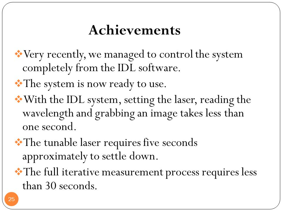 Achievements Very recently, we managed to control the system completely from the IDL software. The system is now ready to use.