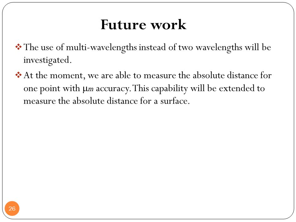 Future work The use of multi-wavelengths instead of two wavelengths will be investigated.