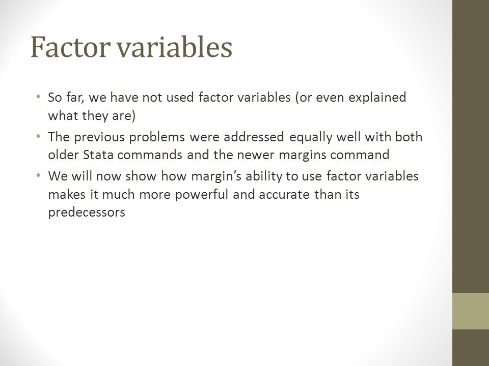 Factor variables So far, we have not used factor variables (or even explained what they are)
