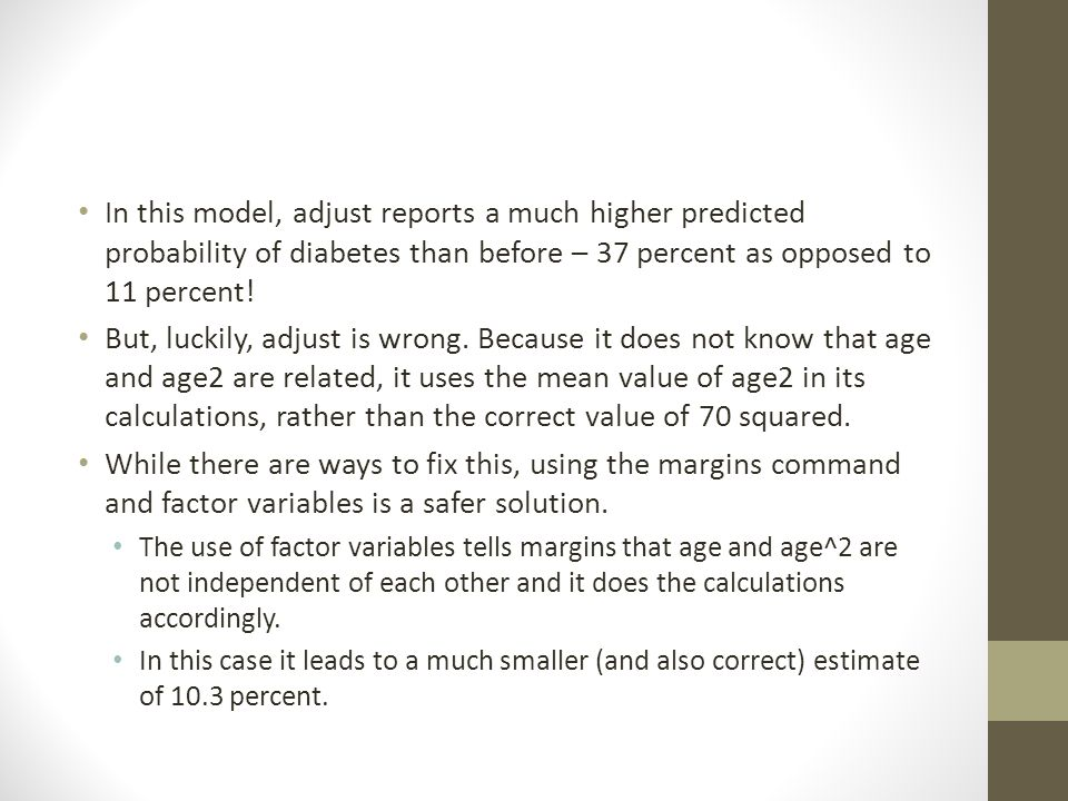 In this model, adjust reports a much higher predicted probability of diabetes than before – 37 percent as opposed to 11 percent!