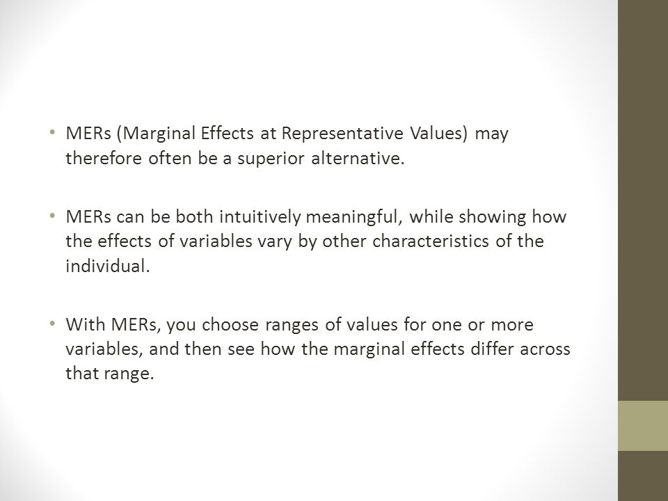 MERs (Marginal Effects at Representative Values) may therefore often be a superior alternative.