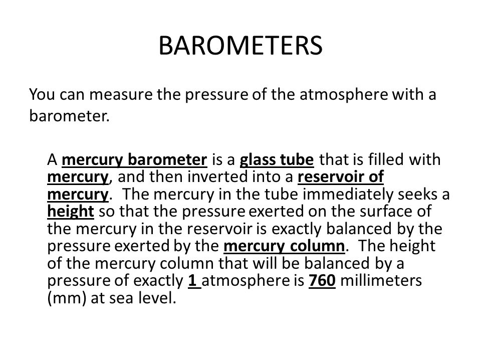 BAROMETERS You can measure the pressure of the atmosphere with a