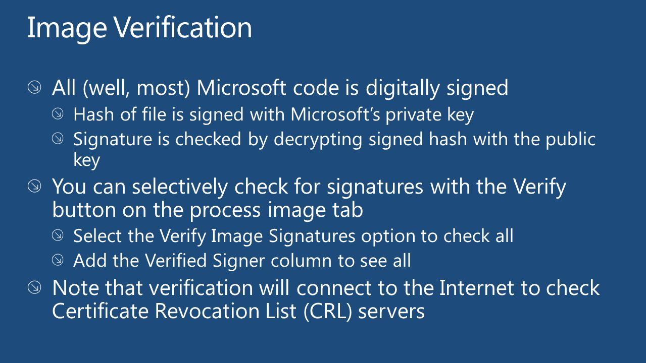 Image Verification All (well, most) Microsoft code is digitally signed