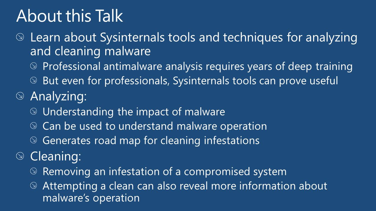 About this Talk Learn about Sysinternals tools and techniques for analyzing and cleaning malware.