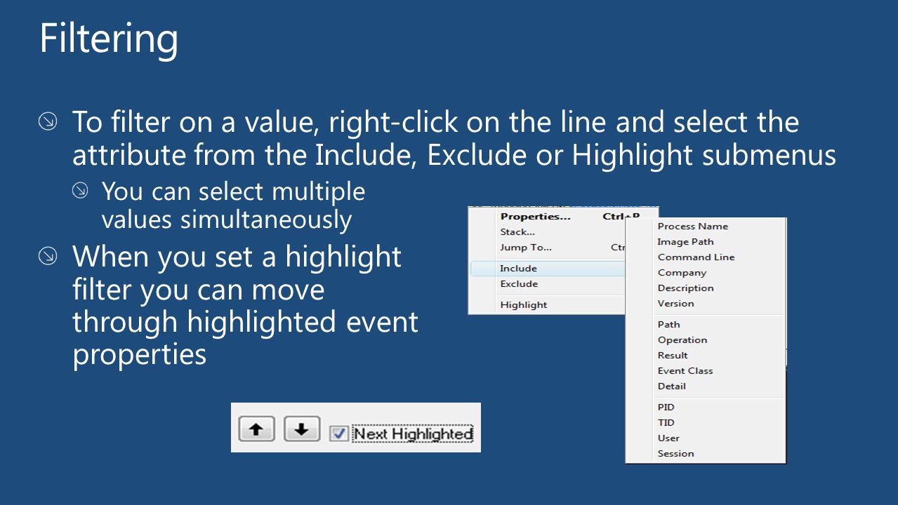 Filtering To filter on a value, right-click on the line and select the attribute from the Include, Exclude or Highlight submenus.