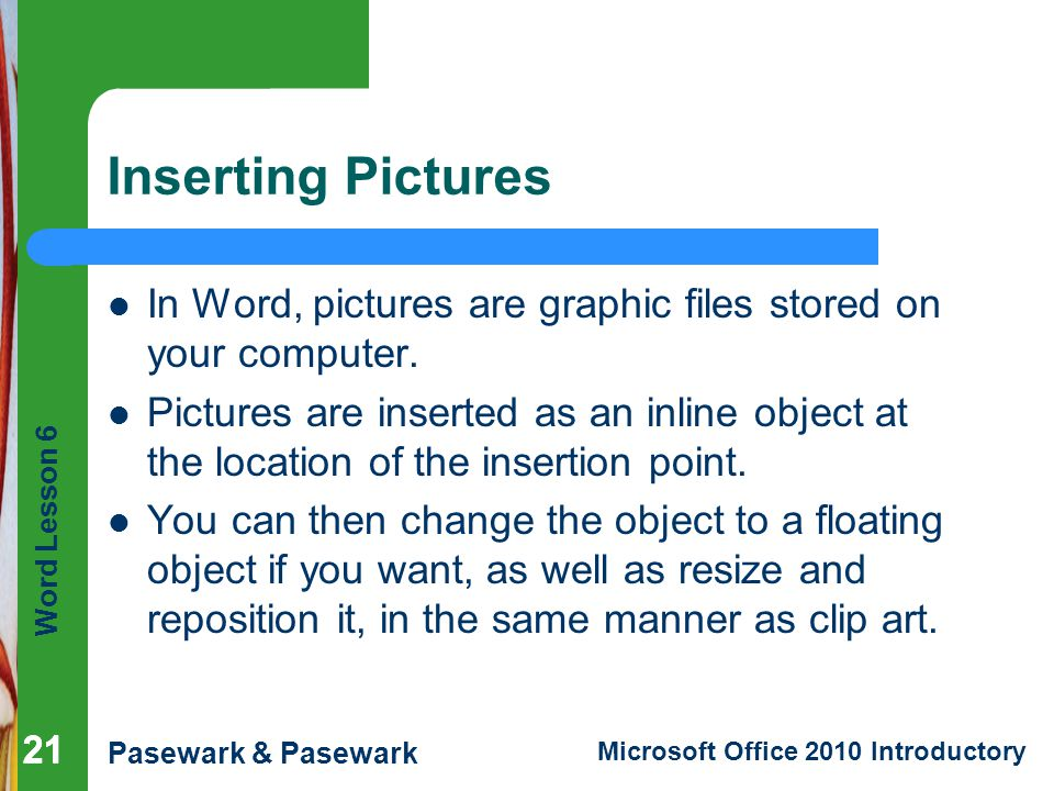 Inserting Pictures In Word, pictures are graphic files stored on your computer.