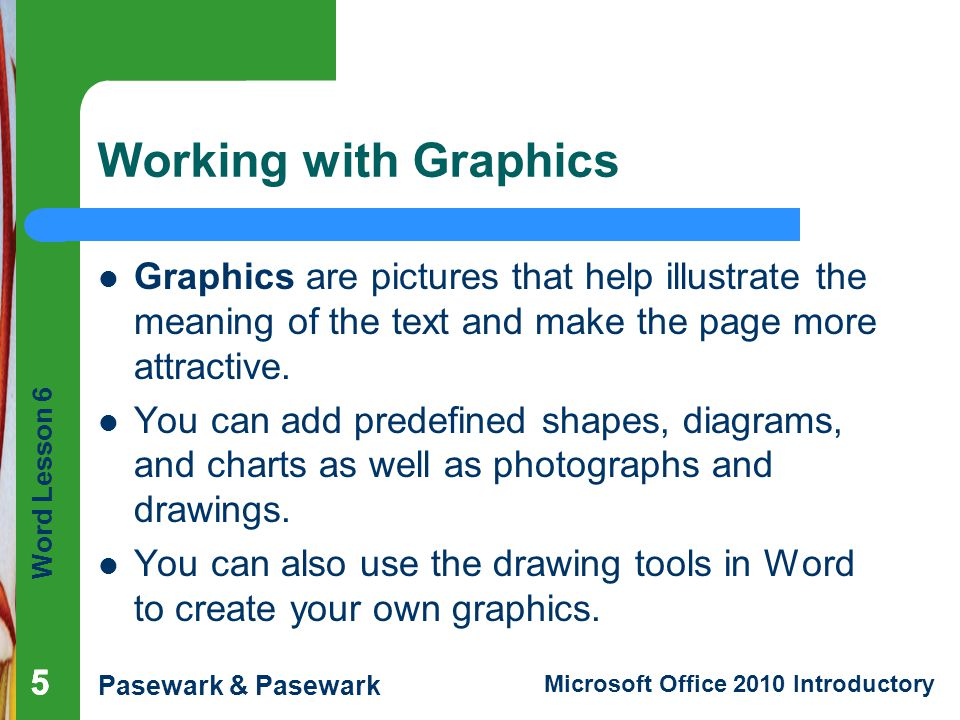 Working with Graphics Graphics are pictures that help illustrate the meaning of the text and make the page more attractive.