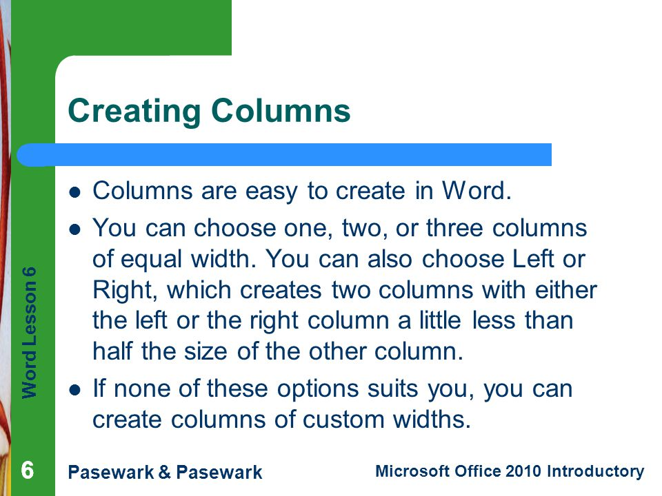 Creating Columns Columns are easy to create in Word.