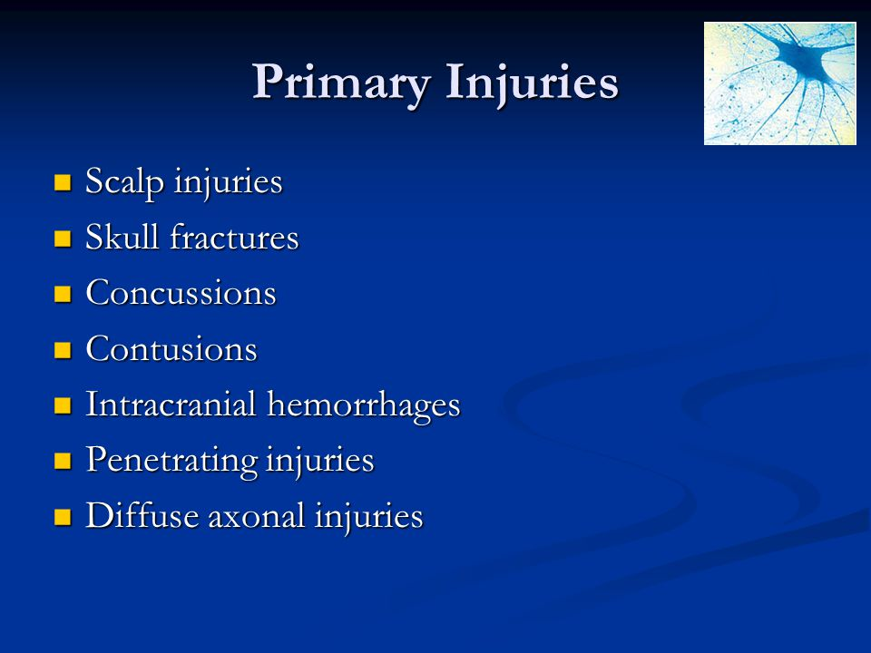 Primary Injuries Scalp injuries Skull fractures Concussions Contusions
