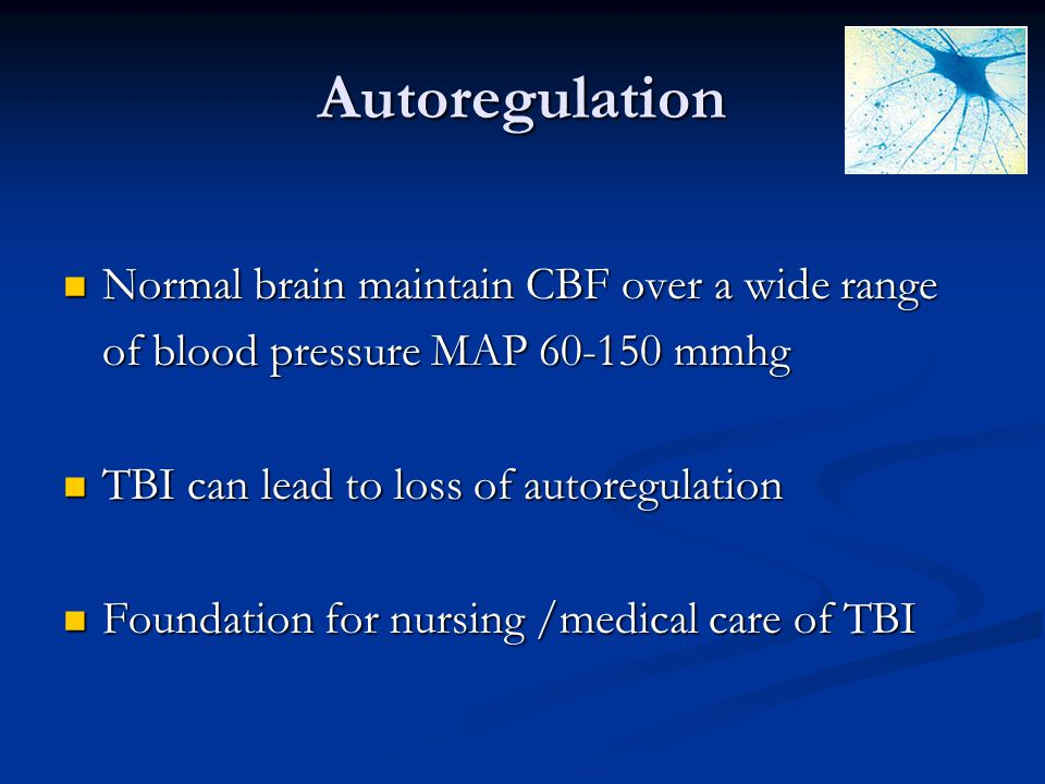 Autoregulation Normal brain maintain CBF over a wide range