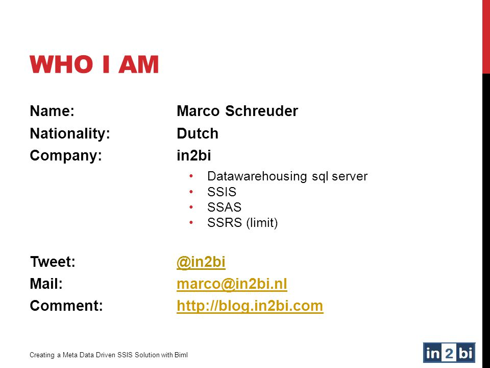 Who I am Name: Marco Schreuder Nationality: Dutch Company: in2bi