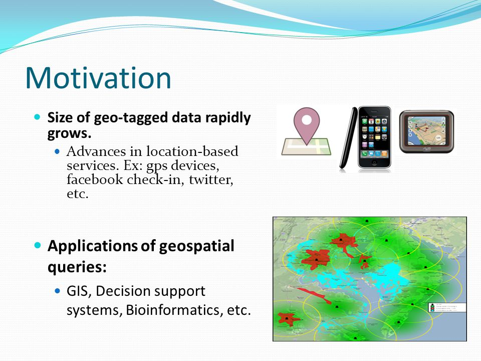 Motivation Applications of geospatial queries: