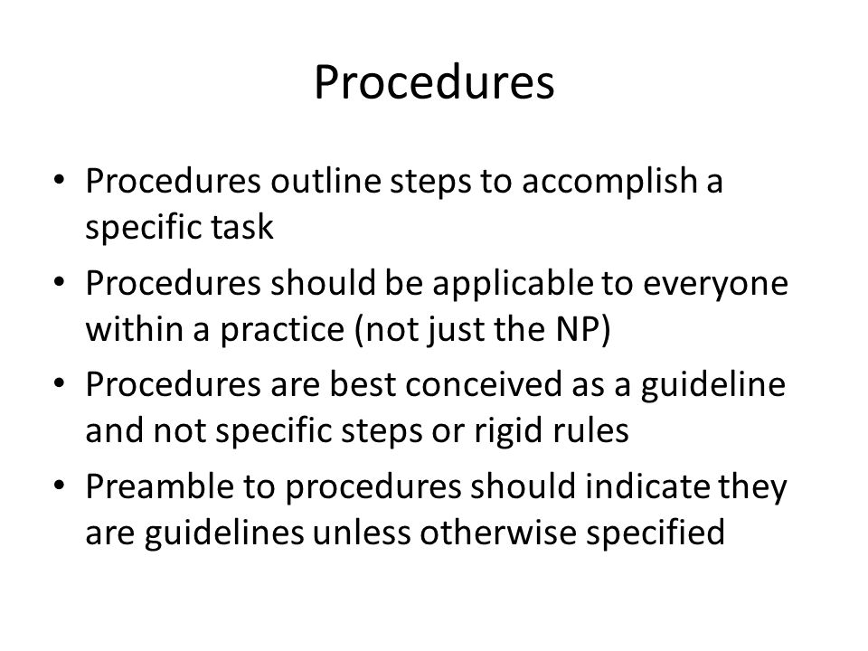 Procedures Procedures outline steps to accomplish a specific task