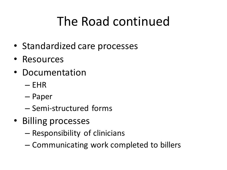 The Road continued Standardized care processes Resources Documentation