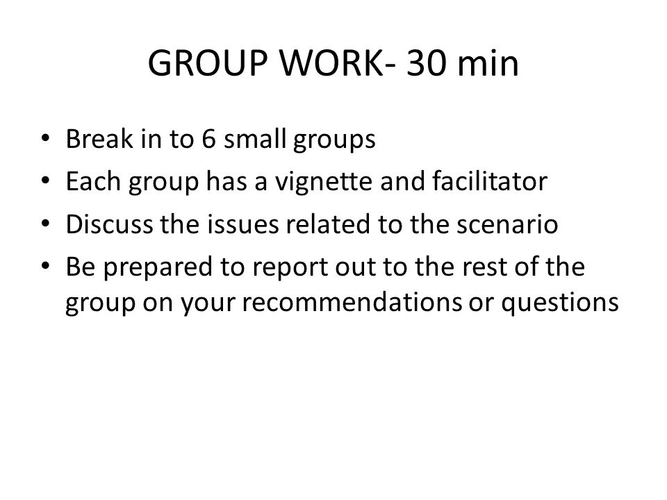 GROUP WORK- 30 min Break in to 6 small groups