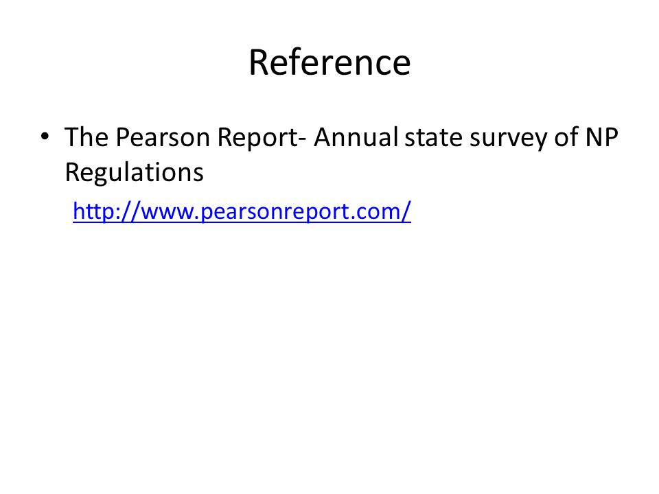 Reference The Pearson Report- Annual state survey of NP Regulations