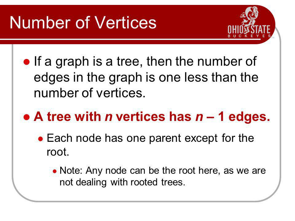 Number of Vertices If a graph is a tree, then the number of edges in the graph is one less than the number of vertices.