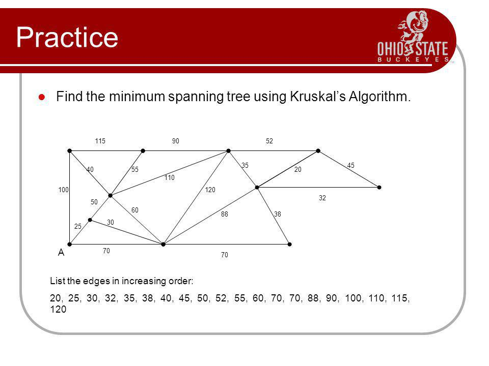 Practice Find the minimum spanning tree using Kruskal's Algorithm. A