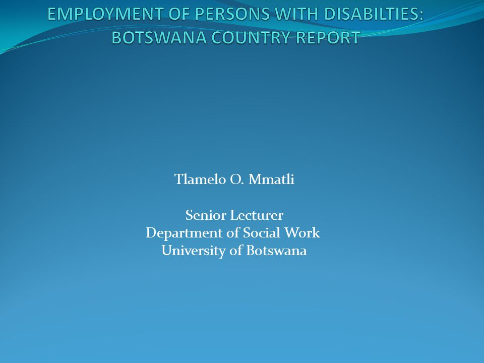 EMPLOYMENT OF PERSONS WITH DISABILTIES: BOTSWANA COUNTRY REPORT